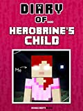 Diary of Herobrine's Child [An Unofficial Minecraft Book] (Minecraft Tales Book 42)