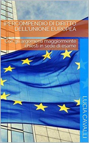 IPERCOMPENDIO di DIRITTO DELL'UNIONE EUROPEA: Con gli argomenti maggiormente chiesti in sede di esame