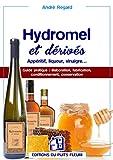 Hydromel et dérivés: Apéritif, liqueur, vinaigre... Guide pratique : élaboration, fabrication, conditionnement, conservation