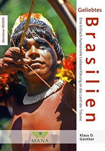 Geliebtes Brasilien: Eine kritisch-humorvolle Liebeserklärung an das Land der Träume. Land der Kontraste (Abenteuer REISEN)