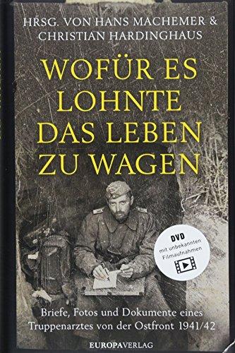 Wofür es lohnte, das Leben zu wagen: Briefe, Fotos und Dokumente eines Truppenarztes von der Ostfront 1941/42 - Wagen Einheit