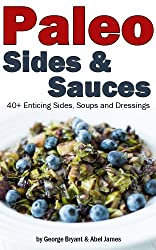 Quick and Easy Paleo Side and Sauce Recipes (Civilized Caveman Cookbooks Book 5) (English Edition)