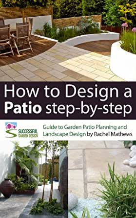 How to design a patio step by step a guide to garden patio kindle price fandeluxe Image collections