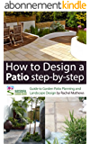 How to Design A Patio Step-by-Step - A Guide to Garden Patio Planning and Landscape Design ('How to Plan a Garden' Series Book 3) (English Edition)
