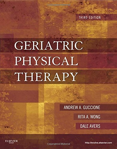 Geriatric Physical Therapy, 3e by Andrew A. Guccione PT PhD DPT FAPTA (2011-02-07)