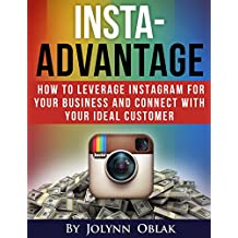 INSTA-ADVANTAGE: How To Leverage Instagram For Your Business and Connect With Your Ideal Customer (English Edition)