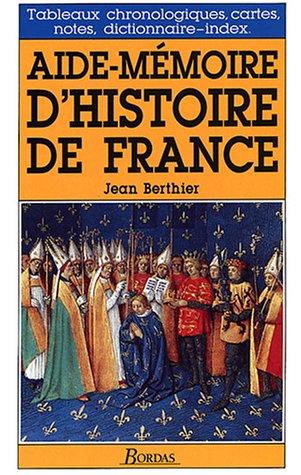 AIDE-MEMOIRE D'HISTOIRE DE FRANCE NE (Ancienne Edition) par JEAN BERTHIER