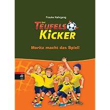 Die Teufelskicker - Moritz macht das Spiel: Band 1 (Teufelskicker - Die Reihe)