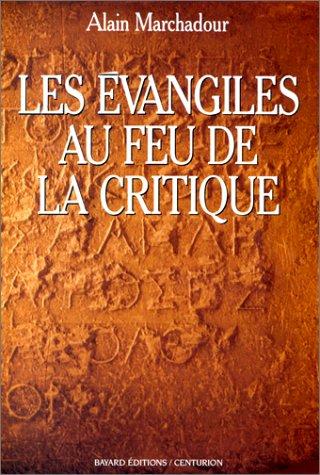 Les Évangiles au feu de la critique par Alain Marchadour