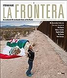La Frontera: Die mexikanisch-US-amerikanische Grenze und ihre Künstler. La frontera entre Mexico y Estados Unidos y sus artistas - Stefan Falke