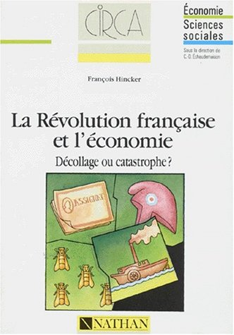 LA REVOLUTION FRANCAISE ET L'ECONOMIE. Décollage ou catastrophe ?