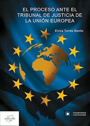 El proceso ante el Tribunal de Justicia de la Unión Europea