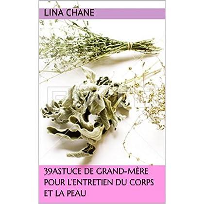 39Astuce de grand-mère pour l'entretien du corps et la peau (Ma santé  ma  beauté. t. 1)