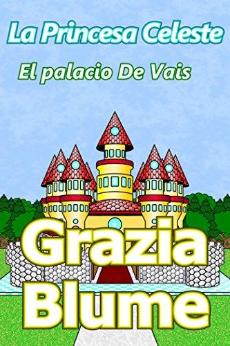 La Princesa Celeste : El palacio De Vais por Grazia Blume