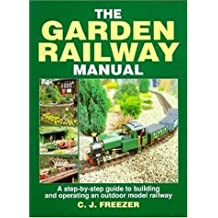 Garden Railway Manual: A Step-By-Step Guide to Building and Operating an Outdoor Model Railway