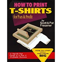 How to Print T-Shirts for Fun and Profit by Scott O. Fresener (1-Aug-1994) Paperback