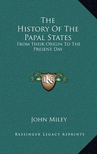 The History of the Papal States: From Their Origin to the Present Day