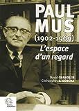L'espace d'un regard : L'Asie de Paul Mus (1902-1969)
