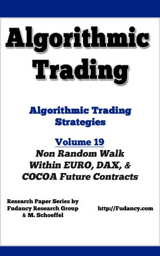 Algorithmic Trading - Algorithmic Trading Strategies - non random walk within EURO, DAX and COCOA future Contracts - Vol 19 (English Edition)