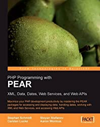 PHP Programming with PEAR: XML, Data, Dates, Web Services, and Web APIs by Schmidt Stephan (2006-01-10)