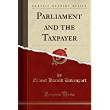 Parliament and the Taxpayer (Classic Reprint)