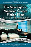 The Monomyth in American Science Fiction Films: 28 Visions of the Hero's Journey (Critical Explorations in Science Fiction and Fantasy)