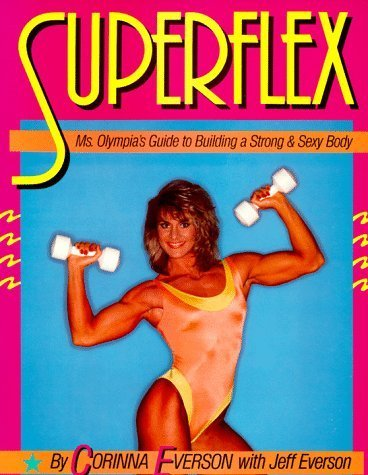Superflex: Ms. Olympia's Guide to Building a Strong & Sexy Body by Corinna Everson (1987-05-01)