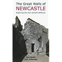 The Great Walls of Newcastle: Exploring the City's Ancient Defences