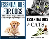 Essential Oils For Pets Box Set: Essential Oils For Dogs & Essential Oils For Cats (Aromatherapy, Kitten Care, Puppy Care, Essential Oils Recipes, Dog Medicine Book 1)