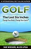 Image de GOLF - The Last Six Inches: Change Your Brain, Change Your Game (English Edition