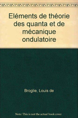 Eléments de théorie des quanta et de mécanique ondulatoire par Louis de Broglie