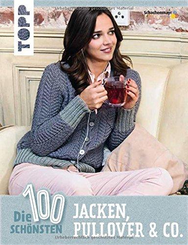 Preisvergleich Produktbild Die 100 schönsten Jacken, Pullover & Co.: Heiß geliebte Strickfashion für jede Jahreszeit