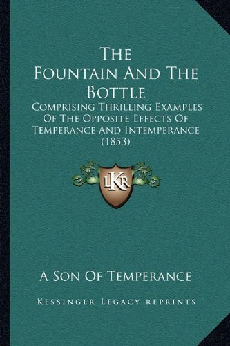 The Fountain and the Bottle: Comprising Thrilling Examples of the Opposite Effects of Temperance and Intemperance (1853)
