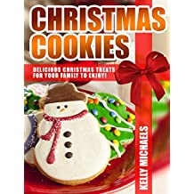 Christmas Recipes: Christmas Cookies: Delicious Christmas Treats for Your Family to Enjoy! (English Edition)
