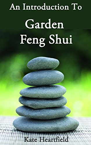 Garden Feng Shui: An Introduction to Garden Feng Shui