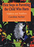 First Steps in Parenting the Child who Hurts: Tiddlers and Toddlers Second Edition