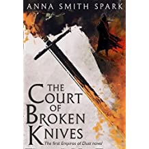 The Court of Broken Knives: Book One of the Empires of Dust