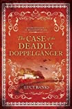 The Case of the Deadly Doppelganger (2) (Dr Ribero's Agency of the Supernatural)