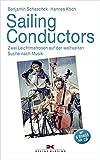 Sailing Conductors: Zwei Leichtmatrosen auf der weltweiten Suche nach Musik. Mit Audio-CD - Benjamin Schaschek, Hannes Koch