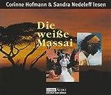 Die weiße Massai: ausgewählte Buchkapitel mit Kommentaren der Autorin - Corinne Hofmann