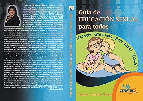 Guía de EDUCACIÓN SEXUAL para Todos: Por qué?... Para qué?... Para quién?... Cómo?... por YVONNE CECILIA SÁNCHEZ VARGAS