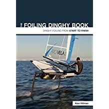 The Foiling Dinghy Book: Dinghy Foiling From Start To Finish (English Edition)