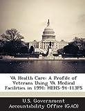 Va Health Care: A Profile of Veterans Using Va Medical Facilities in 1991: Hehs-94-113fs