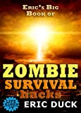Eric's Big Book of Zombie Survival Hacks: The Best ZHTF Guide to Staying Safe from the Living Dead (Life Hacks 7)