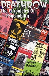 Deathrow: The Chronicles of Psychobilly: The Very Best of Britain's Essential Psycho Fanzine Issues 1-38 by Alan Wilson (2006-10-01)