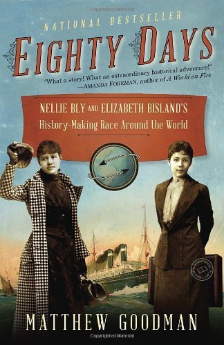 Eighty Days: Nellie Bly and Elizabeth Bisland's History-Making Race Around the World by Goodman, Matthew (2014) Paperback