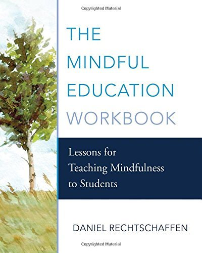 The Mindful Education Workbook: Lessons for Teaching Mindfulness to Students by Daniel Rechtschaffen (2016-08-02)