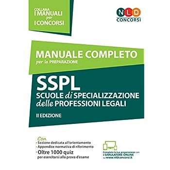 Manuale Completo Per La Preparazione Sspl. Scuole Di Specializzazione Delle Professioni Legali