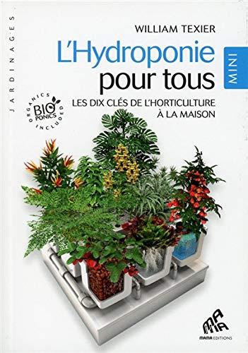 L'Hydroponie pour tous - Les dix clés de l'horticulture à la maison - Mini édition par William Texier