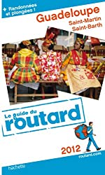 Guide du Routard Guadeloupe (St Martin, St Barth) 2012